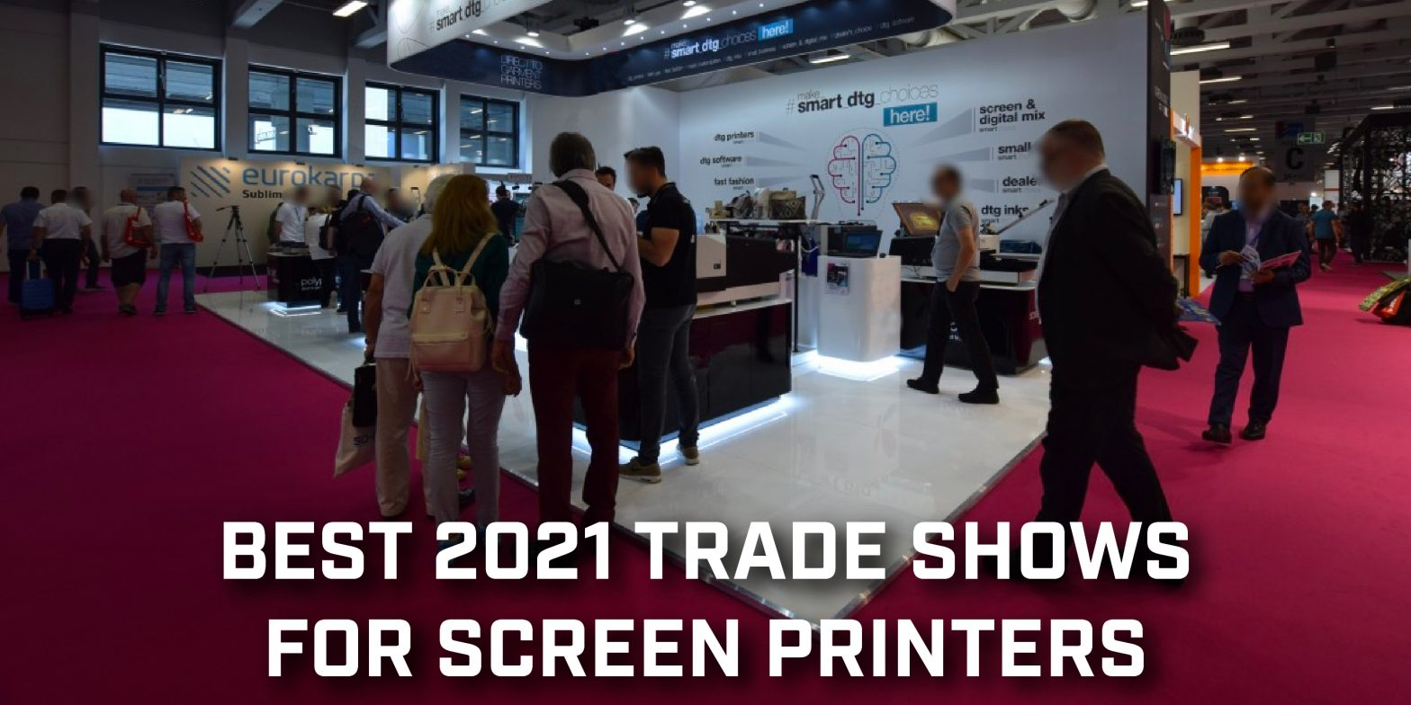 Best 2021 Trade Shows for Screen Printers